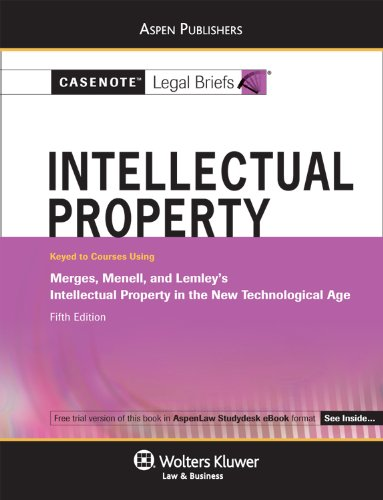 9780735596559: Casenote Legal Briefs: Intellectual Property, Keyed to Merges, Menell, and Lemley's 5th Ed.