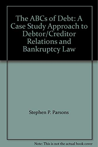 9780735598829: The ABCs of Debt: A Case Study Approach to Debtor/Creditor Relations and Bankruptcy Law