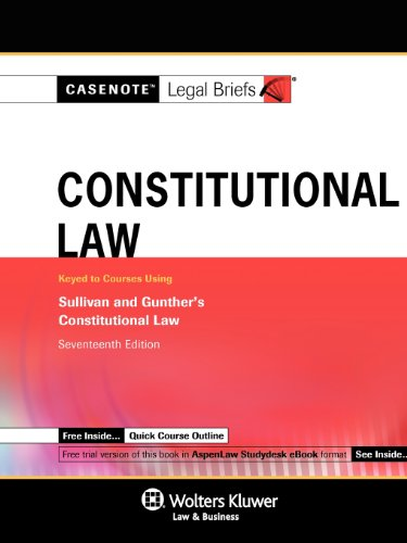 9780735599055: Casenotes Legal Briefs: Constitutional Law, Keyed to Gunther & Sullivan 17e (Casenote Legal Briefs)