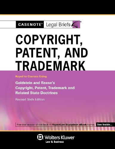 9780735599062: Casenote Legal Briefs: Copyright Patent & Trademark Law Keyed to Goldstein & Reese Revised 6e