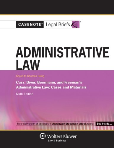 9780735599130: Casenotes Legal Briefs: Administrative Law, Keyed to Cass, Diver, & Beermann, 6th Edition (Casenote Legal Briefs)