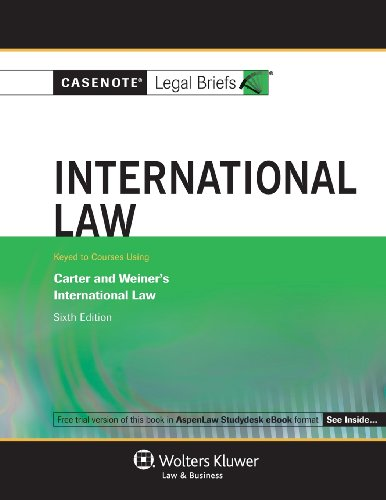 9780735599154: Casenotes Legal Briefs: International Law Keyed to Carter, Trimble, & Weiner, 6th Edition