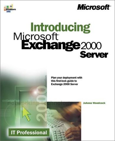 Introducing Microsoft Exchange 2000 Server (IT-Independent): Woodcock, JoAnne