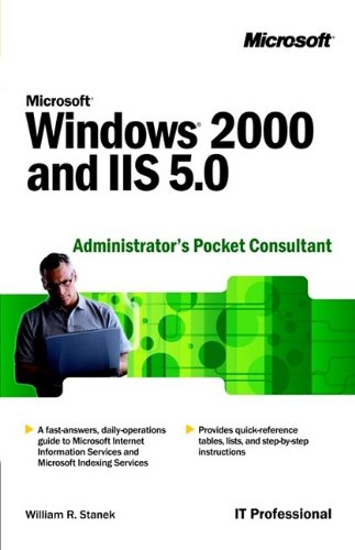 Microsoft Windows 2000 and IIS 5.0 Administrator's Pocket Consultant (IT-Administrator's Companion) (073561024X) by William R. Stanek