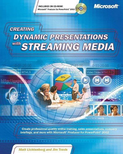 Creating Dynamic Presentations With Streaming Media: Create Professional-Quality Online Training,...