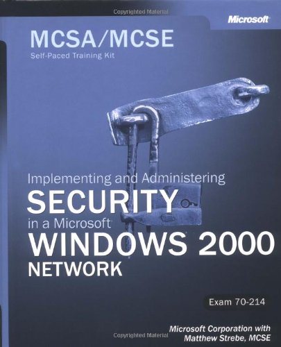 MCSA/MCSE Self-Paced Training Kit: Implementing and Managing Security in a Microsoft Windows 2000 ...