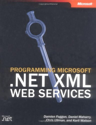 Programming Microsoft .NET XML Web Services (Pro-Developer): Damien Foggon, Daniel Maharry, Chris ...