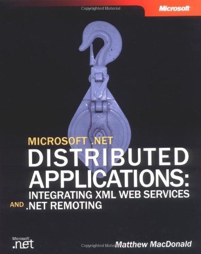 9780735619333: Microsoft .NET Distributed Applications: Integrating XML Web Services and .NET Remoting (Developer Reference)