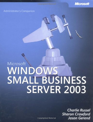 Microsoft® Windows® Small Business Server 2003 Administrator's Companion (Admin Companion) (0735620202) by Russel, Charlie; Russell, Charlie; Crawford, Sharon; Gerend, Jason