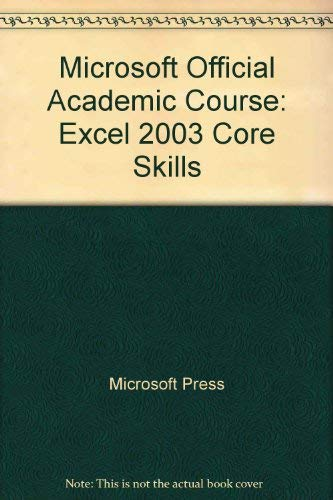 9780735620940: Microsoft Official Academic Course: Excel 2003 Core Skills