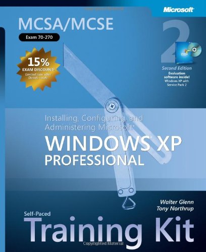 9780735621527: MCSA/MCSE Self-Paced Training Kit (Exam 70-270): Installing, Configuring, and Administering Microsoft® Windows® XP Professional, Second Edition