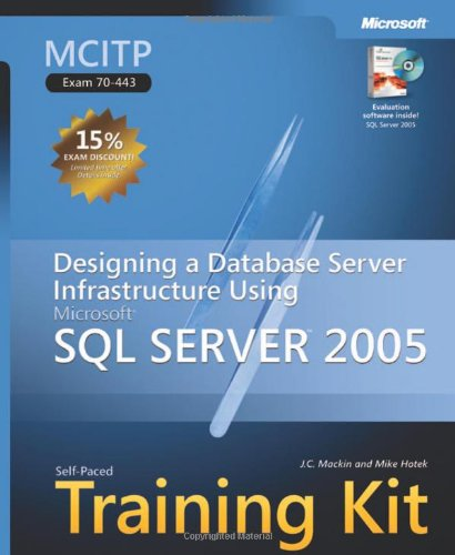 9780735621732: MCITP Self-Paced Training Kit (Exam 70-443): Designing a Database Server Infrastructure Using Microsoft® SQL Server™ 2005: Designing a Database Server ... Server 2005 (Microsoft Press Training Kit)