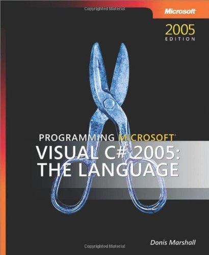 Programming Microsoft? Visual C#? 2005: The Language: Donis Marshall