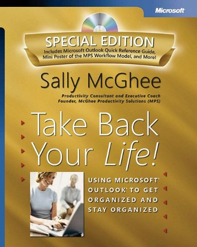 Take Back Your Life! Special Edition: Using Microsoft® Outlook® to Get Organized and Stay ...