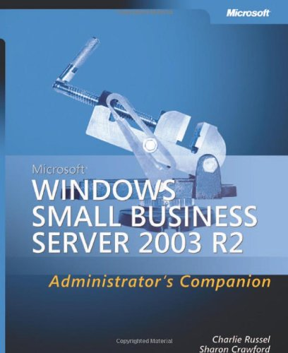 Microsoft® Windows® Small Business Server 2003 R2 Administrator's Companion (Admin Companion) (0735622809) by Charlie Russel; Charlie Russell; Sharon Crawford