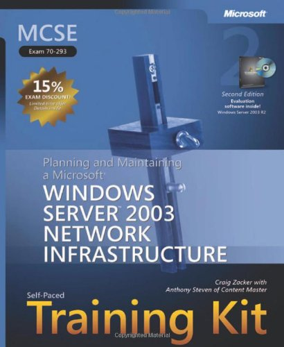 9780735622876: MCSE Self-Paced Training Kit (Exam 70-293): Planning and Maintaining a Microsoft® Windows Server™ 2003 Network Infrastructure: Planning and ... Infrastructure (Microsoft Press Training Kit)