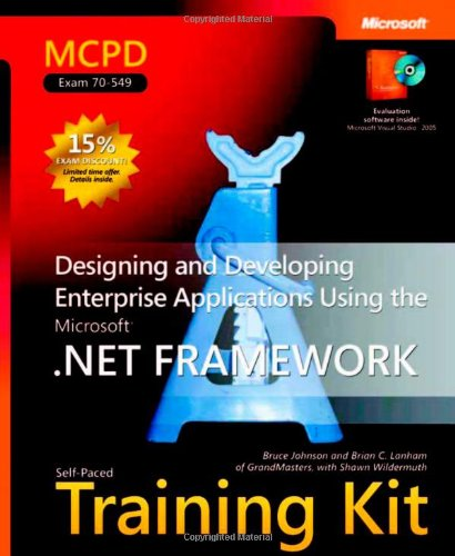 9780735623385: MCPD Self-Paced Training Kit (Exam 70-549): Designing and Developing Enterprise Applications Using the Microsoft® .NET Framework: Designing and ... .Net Framework (Microsoft Press Training Kit)