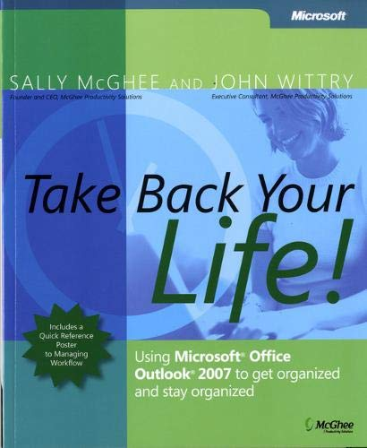 9780735623439: Take Back Your Life!: Using Microsoft� Office Outlook� 2007 to Get Organized and Stay Organized (Basic Other)