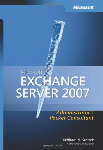 Microsoft Exchange Server 2007 Administrator's Pocket Consultant (Pro Administrator's Pocket Consultant) (0735623481) by William R. Stanek