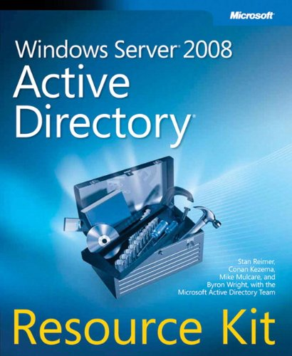 Windows Server 2008 Active Directory Resource Kit: Stan Reimer; Conan Kezema; Mike Mulcare; Byron ...