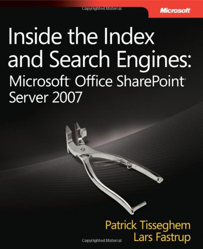 Inside the Index and Search Engines: Microsoft® Office SharePoint® Server 2007: Microsoft ...