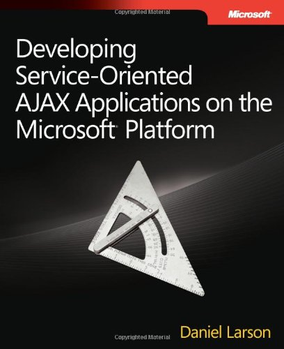 Developing Service-Oriented AJAX Applications on the Microsoft®: Larson, Daniel