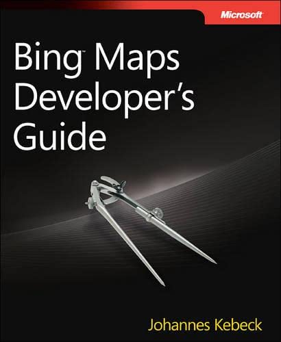 9780735652453: Bing(TM) Maps Developer's Guide: Building Mapping Applications for Mobile, Silverlight, SharePoint, Desktops, and the Web