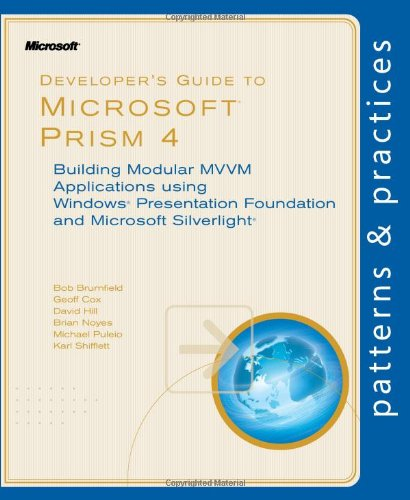 9780735656109: Developer's Guide to Microsoft Prism 4: Building Modular MVVM Applications with Windows Presentation Foundation and Microsoft Silverlight (Patterns & Practices)