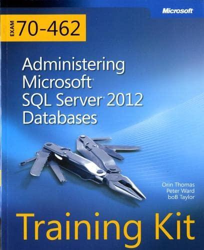 Training Kit (Exam 70-462) Administering Microsoft SQL Server 2012 Databases (MCSA) (Microsoft Press Training Kit) (0735666075) by Orin Thomas; Peter Ward; Bob Taylor