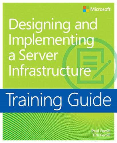 9780735674882: Training Guide: Designing and Implementing a Server Infrastructure (Microsoft Press Training Guide)
