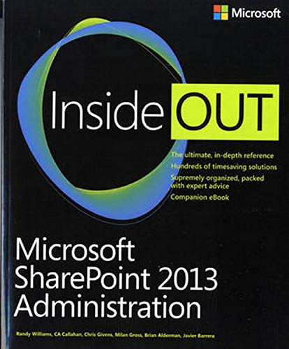Microsoft SharePoint 2013 Administration Inside Out: Randy Williams; CA