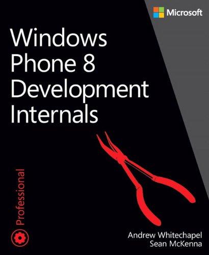 Windows Phone 8 Development Internals (Developer Reference): Whitechapel, Andrew, McKenna,