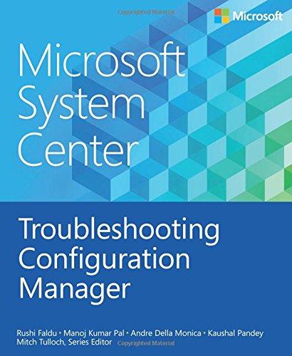 Microsoft System Center: Troubleshooting Configuration Manager: Rushi Faldu; Manoj