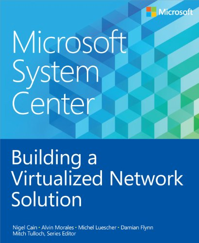 Microsoft System Center: Building a Virtualized Network: Cain, Nigel, Morales,