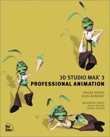 3D Studio MAX 3(r) Professional Animation: Angela Jones; Sean Bonney; Brandon Davis; Sean Miller; ...