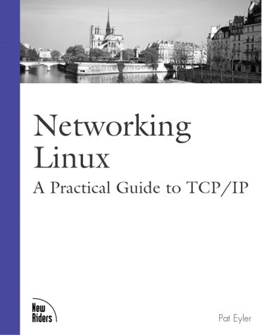 Networking Linux: A Practical Guide to TCP/IP: Eyler, Pat