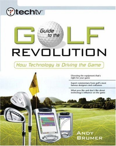 TechTV's Guide to the Golf Revolution: How Technology is Driving the Game (TechTV): Andy ...