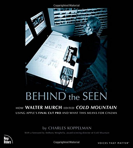 9780735714267: Behind the Seen: How Walter Murch Edited Cold Mountain Using Apple's Final Cut Pro and What This Means for Cinema