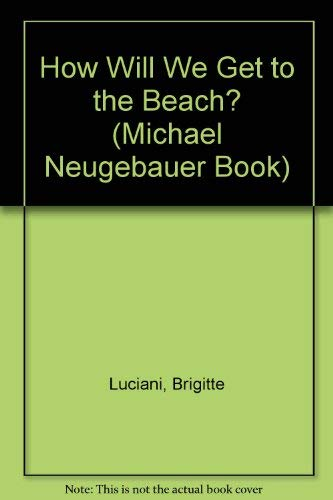 9780735812697: How Will We Get to the Beach? (Michael Neugebauer Book)