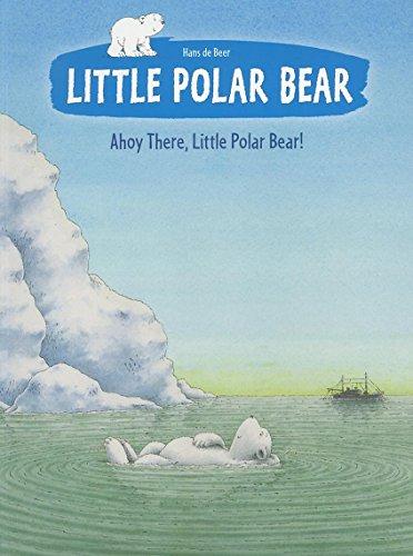 9780735840515: Ahoy There, Little Polar Bear (Little Polar Bear (Paperback))