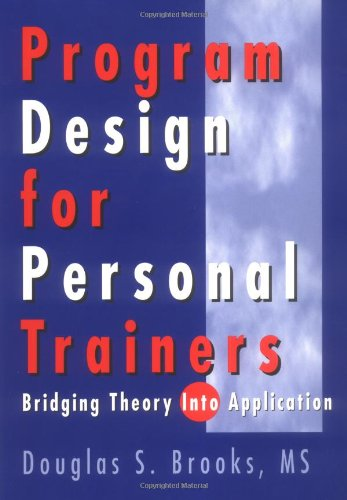 Program Design for Personal Trainers: Bridging Theory into Application (9780736000796) by Douglas Brooks