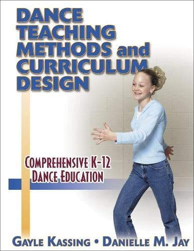 Dance Teaching Methods and Curriculum Design: Gayle Kassing; Danielle