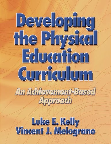 Developing the Physical Education Curriculum: An Achievement-Based: Luke E. Kelly;