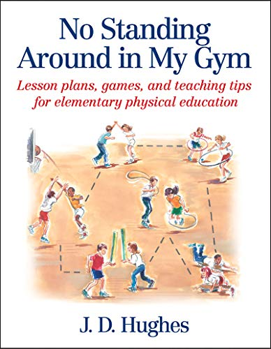 9780736041799: No Standing Around in My Gym: Lesson plans, games, and teaching tips for elementary physical education