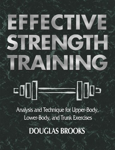 Effective Strength Training: Analysis and Technique for Upper-Body, Lower-Body, and Trunk Exercises (9780736041812) by Douglas Brooks