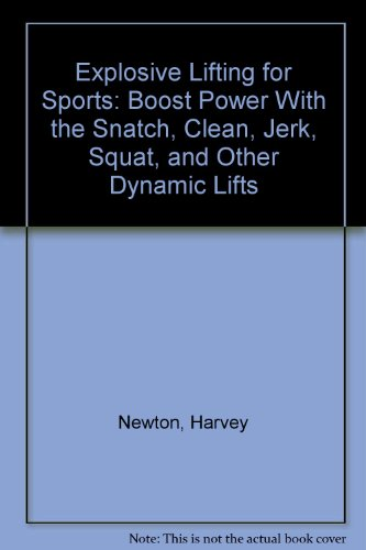 9780736044370: Explosive Lifting for Sports: Boost Power With the Snatch, Clean, Jerk, Squat, and Other Dynamic Lifts