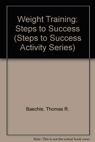 9780736047142: Weight Training: Steps to Success (Steps to Success Activity Series)