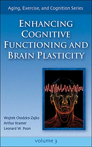 9780736057912: Enhancing Cognitive Functioning and Brain Plasticity: 3 (Aging, Exercise and Cognition)