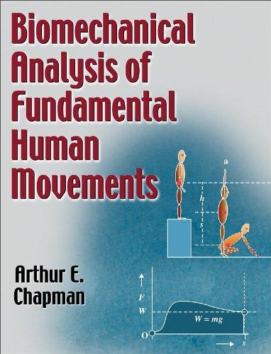 Biomechanical Analysis of Fundamental Human Movements: Arthur E. Chapman