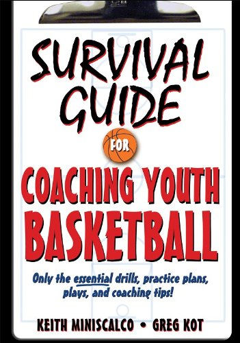 9780736073837: Survival Guide for Coaching Youth Basketball: Only the Essential Drills, Practice Plans, Plays, and Coaching Tips!